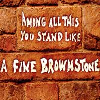 Among All This You Stand Like a Fine Brownstone