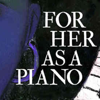 For Her As A Piano