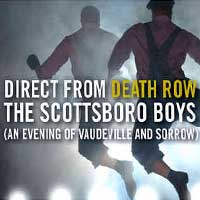 Direct from Death Row The Scottsboro Boys (An Evening of Vaudeville and Sorrow)