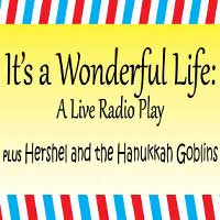 It's a Wonderful Life: Live Radio Play and Hershel and the Hanukkah Goblins