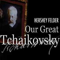 Our Great Tchaikovsky