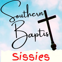 Southern Baptist Sissies