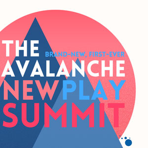 Avalanche Theatre New Play Summit 2021