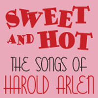 Sweet and Hot:  The Songs of Harold Arlen