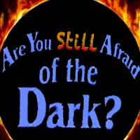 Are You Still Afraid of the Dark?