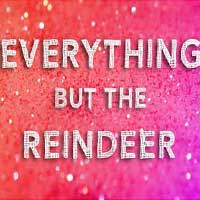 Everything but the Reindeer