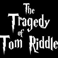 The Tragedy of Tom Riddle