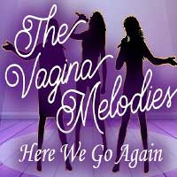 The Vagina Melodies: Here We Go Again