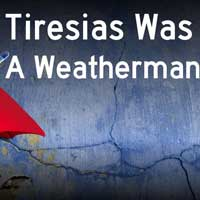 Tiresias Was a Weatherman