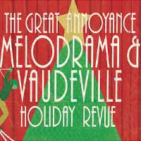 The Great Annoyance Melodrama and Vaudeville Holiday Revue